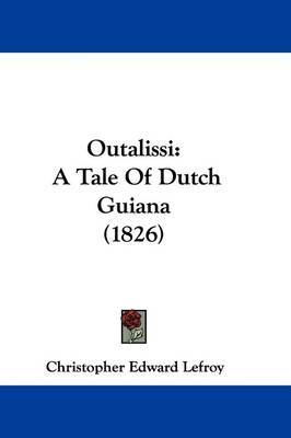 Outalissi: A Tale Of Dutch Guiana (1826) by Christopher Edward Lefroy image