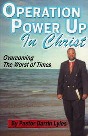 Operation Power Up in Christ: Overcoming the Worst of Times by Darrin Lyles image