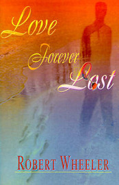 Love Forever Lost by Robert Wheeler (Cleveland State University)