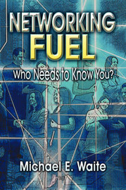 Networking Fuel: Who Needs to Know You? by Michael E. Waite image