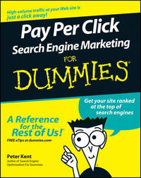Pay Per Click Search Engine Marketing For Dummies by KENT