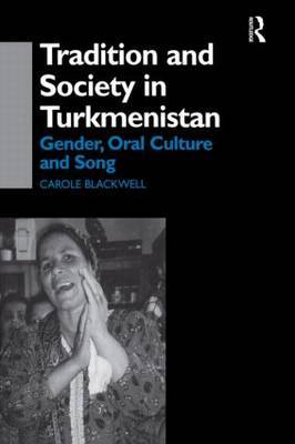 Tradition and Society in Turkmenistan by Carole Blackwell