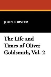 The Life and Times of Oliver Goldsmith, Vol. 2 by John Forster image