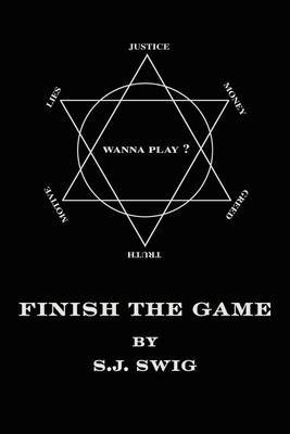 Finish the Game by S J Swig