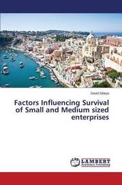 Factors Influencing Survival of Small and Medium Sized Enterprises by Sibeyo David
