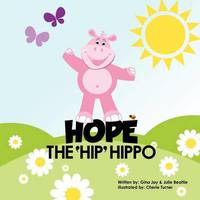 Hope the Hip Hippo by Gina Jay & Julie Beattie