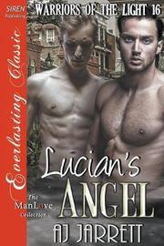 Lucian's Angel [Warriors of the Light 16] (Siren Publishing Everlasting Classic Manlove) by AJ Jarrett image