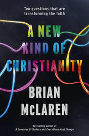 A New Kind of Christianity: Ten Questions That are Transforming the Faith by Brian McLaren