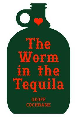 The Worm in the Tequila by Geoff Cochrane image