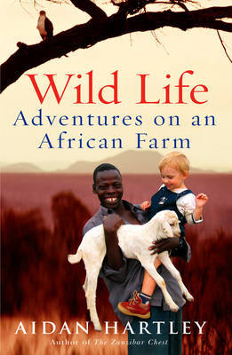 Wild Life: Adventures on an African Farm by Aidan Hartley image