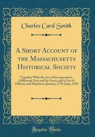 A Short Account of the Massachusetts Historical Society by Charles Card Smith image