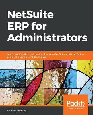 NetSuite ERP for Administrators by Anthony Bickof image