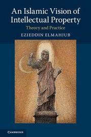 An Islamic Vision of Intellectual Property by Ezieddin Elmahjub