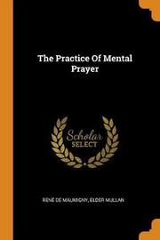 The Practice of Mental Prayer by Rene De Maumigny