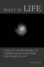 What is Life? - a Gravity Driven Model of Cosmological Evolution and Origin of Life by P. H. Pinter image