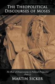 The Theopolitical Discourses of Moses by Martin Sicker