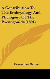 A Contribution to the Embryology and Phylogeny of the Pycnogonids (1891) by Thomas Hunt Morgan