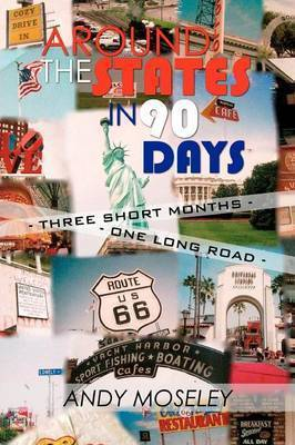 Around the States in 90 Days by Andy Moseley