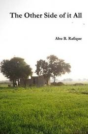 The Other Side of it All by Abu B. Rafique