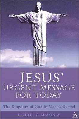 Jesus' Urgent Message for Today by Elliott Maloney
