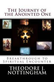 The Journey of the Anointed One by Theodore J Nottingham