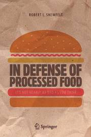 In Defense of Processed Food by Robert L. Shewfelt