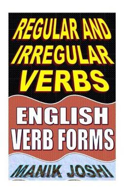 Regular and Irregular Verbs by MR Manik Joshi