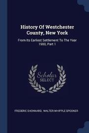 History of Westchester County, New York by Frederic Shonnard