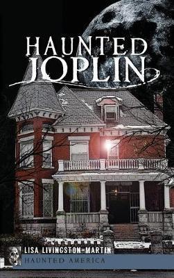 Haunted Joplin by Lisa Livingston-Martin