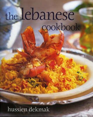 The Lebanese Cookbook by Hussien Dekmak image