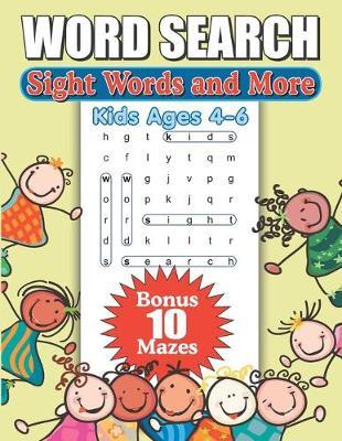 Sight Words And More Kids Ages 4 - 6 by Greater Heights Publishing