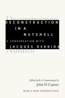 Deconstruction in a Nutshell by Jacques Derrida