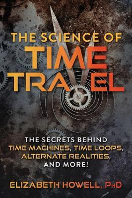 The Science of Time Travel by Elizabeth Howell