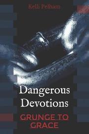 Dangerous Devotions by Kelli M Pelham