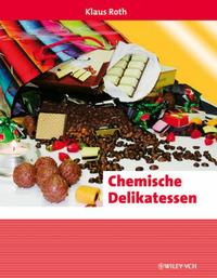 Chemische Delikatessen: Alltaglich, Spannend, Kurios by Klaus Roth image