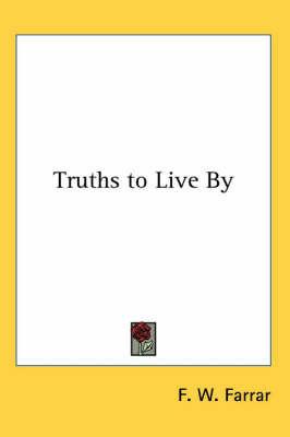 Truths to Live By by F W Farrar