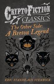 The Other Side: A Breton Legend (Cryptofiction Classics) by Eric Stanislaus Stenbock