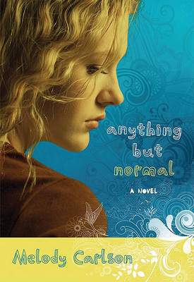 Anything But Normal: A Novel by Melody Carlson