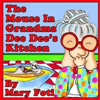 The Mouse in Grandma Dee Dee's Kitchen by Mary Foti