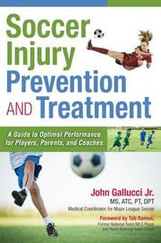 Soccer Injury Prevention and Treatment by John Gallucci