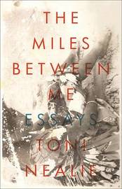 The Miles Between Me by Toni Nealie
