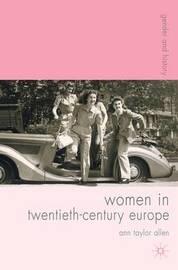 Women in Twentieth-Century Europe by Ann Allen