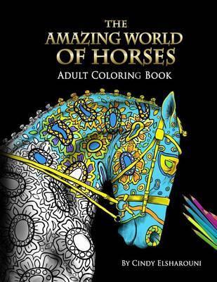 The Amazing World of Horses by Cindy Elsharouni