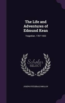 The Life and Adventures of Edmund Kean by Joseph Fitzgerald Molloy image