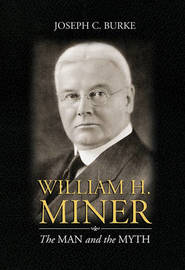 William H. Miner: The Man and the Myth by Joseph C Burke image