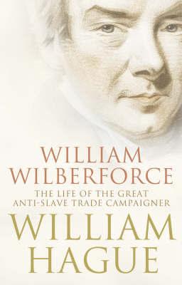 William Wilberforce by William Hague