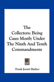 The Collectors: Being Cases Mostly Under the Ninth and Tenth Commandments by Frank Jewett Mather