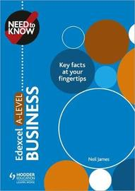 Need to Know: Edexcel A-level Business by Neil James