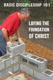 Basic Discipleship 101 by Ron Hordyk