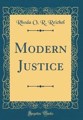Modern Justice (Classic Reprint) by Rhoda O R Reichel